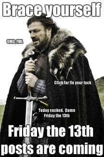 Brace yourself - Friday the 13th posts are coming